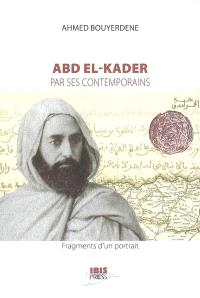 Abd el-Kader par ses contemporains : fragments d'un portrait