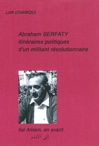 Abraham Serfaty : itinéraires politiques d'un militant révolutionnaire