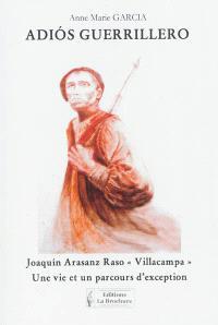 Adios guerrillero : Joaquin Arasanz Raso Villacampa : une vie et un parcours d'exception