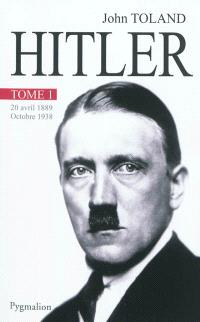 Adolf Hitler. Volume 1, 20 avril 1889-octobre 1938