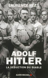 Adolf Hitler : la séduction du diable
