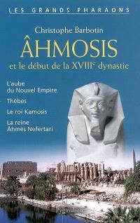 Ahmosis et le début de la XVIIIe dynastie : l'aube du Nouvel Empire, Thèbes, le roi Kamosis, la reine Ahmès Nefertari