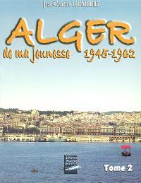 Alger de ma jeunesse. Volume 2, 1945-1962