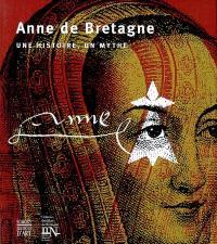 Anne de Bretagne, une histoire, un mythe : exposition, Château des ducs de Bretagne-Musée d'histoire de Nantes, 2007