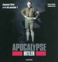 Apocalypse Hitler : comment Hitler a-t-il été possible ?