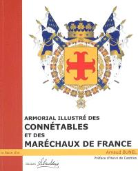 Armorial illustré des connétables et des maréchaux de France : du XIe siècle à nos jours