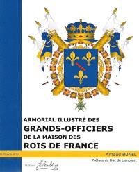 Armorial illustré des Grands-Officiers de la Maison des rois de France : 1589-1789
