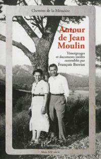 Autour de Jean Moulin : témoignages et documents inédits