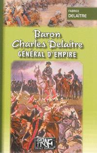 Baron Charles Delaitre : général d'Empire