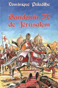 Baudouin IV de Jérusalem : le roi lépreux