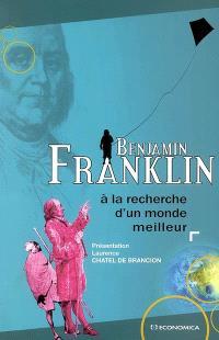 Benjamin Franklin : à la recherche d'un monde meilleur