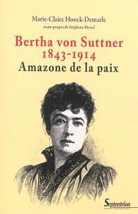 Bertha von Suttner, 1843-1914 : amazone de la paix