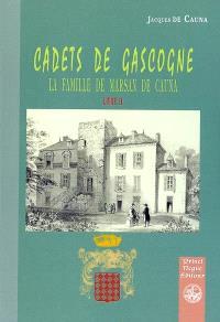 Cadets de Gascogne. Volume 2, La maison de Marsan de Cauna : généalogie, ascendances, alliances, branche aînée
