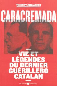 Caracremada : vie et légendes du dernier guérillero catalan