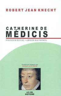 Catherine de Médicis (1519-1589) : pouvoir royal, amour maternel
