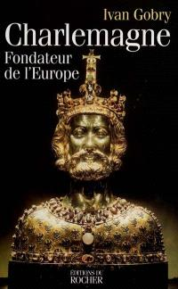 Charlemagne, fondateur de l'Europe
