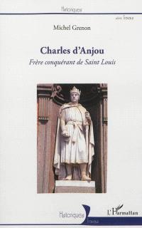 Charles d'Anjou : frère conquérant de Saint Louis