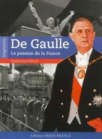 Charles de Gaulle : la passion de la France