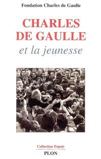 Charles de Gaulle et la jeunesse : colloque international, Ministère de la recherche et de l'éducation, 15-16 décembre 2003