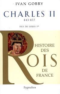 Charles II le Chauve : fils de Louis Ier le Pieux, 840-877