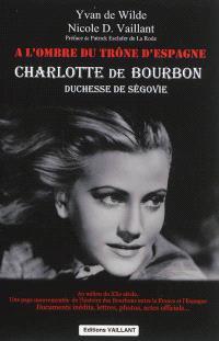 Charlotte de Bourbon, duchesse de Ségovie : à l'ombre du trône d'Espagne