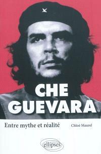 Che Guevara : entre mythe et réalité