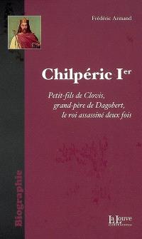 Chilpéric Ier : le roi assassiné deux fois