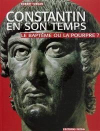 Constantin en son temps : le baptême ou la pourpre ?