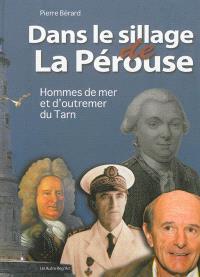 Dans le sillage de La Pérouse : hommes de mer et d'outremer du Tarn