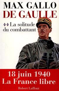 De Gaulle. Volume 2, La solitude du combattant