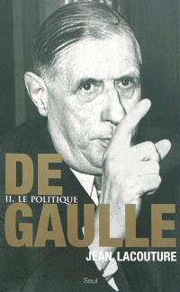 De Gaulle. Volume 2, Le politique : 1944-1959
