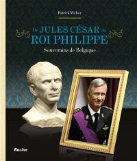 De Jules César au roi Philippe : souverains de Belgique