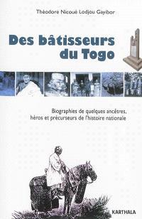 Des bâtisseurs du Togo : biographies de quelques ancêtres, héros et précurseurs de l'histoire nationale
