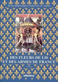 Des fleurs de lis et des armes de France : légendes, histoire et symbolisme
