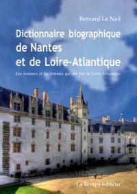 Dictionnaire biographique de Nantes et de la Loire-Atlantique : les hommes et les femmes qui ont fait la Loire-Atlantique