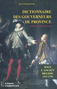 Dictionnaire des gouverneurs de province sous l'Ancien Régime (novembre 1315-20 février 1791)