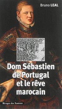 Dom Sébastien de Portugal (1554-1578) et le rêve marocain : autour du portrait de Christophe de Morais (1570)