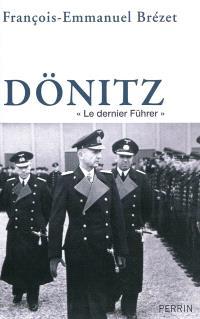 Dönitz : le dernier Führer