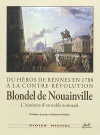Du héros de Rennes en 1788 à la contre-révolution : Blondel de Nouainville, l'itinéraire d'un noble normand, 1753-1793