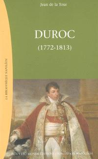 Duroc, duc de Frioul, grand maréchal du Palais impérial (1772-1813)