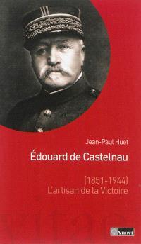 Edouard de Castelnau (1851-1944), l'artisan de la victoire