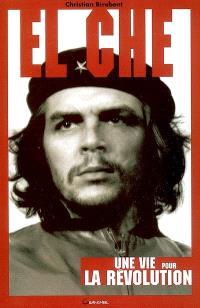 El Che : une vie pour la révolution