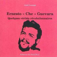 Ernesto Che Guevara : quelques vérités révolutionnaires