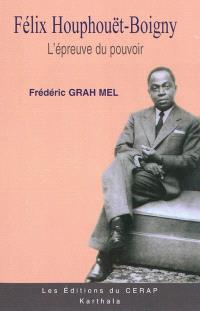 Félix Houphouët-Boigny. Volume 2, L'épreuve du pouvoir (1960-1980) : biographie