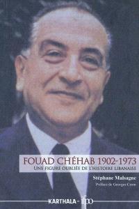 Fouad Chéhab 1902-1973 : une figure oubliée de l'histoire libanaise