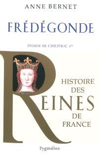 Frédégonde : épouse de Chilpéric Ier