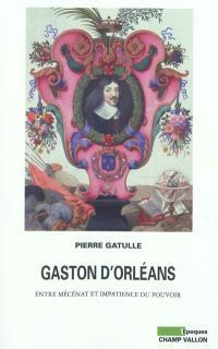 Gaston d'Orléans : entre mécénat et impatience du pouvoir