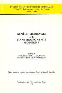 Genèse médiévale de l'anthroponymie moderne. Volume 3, Enquêtes généalogiques et données prosopographiques : Ve et VIe rencontres, Azay-le-Ferron, 1991-1993
