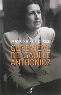 Geneviève de Gaulle-Anthonioz : l'autre de Gaulle