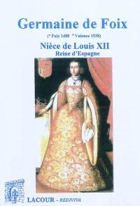 Germaine de Foix (Foix, 1488-Valence, 1538) : nièce de Louis XII, reine d'Espagne